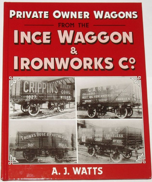 Private Owner Wagons from the Ince Waggon Ironworks Company, by A.J. Watts